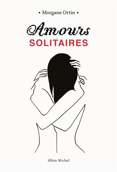 AMOURS SOLITAIRES | 9782226439215 | ORTIN, MORGANE